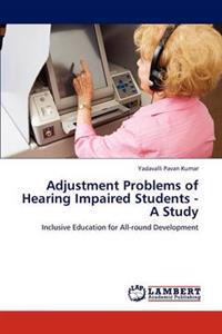 Adjustment Problems of Hearing Impaired Students - A Study
