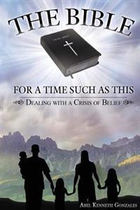The Bible, for Such a Time as This: Dealing with the Crisis of Belief