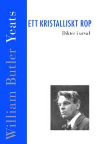 Ett kristalliskt rop. Dikter - William Butler Yeats pdf epub