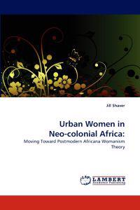 Urban Women in Neo-Colonial Africa