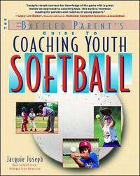 The Baffled Parent's Guide to Coaching Youth Softball