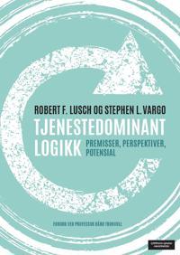 Tjenestedominant logikk - Robert F. Lusch, Stephen L. Vargo | Inprintwriters.org