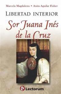 Libertad Interior: Sor Juana Ines de La Cruz