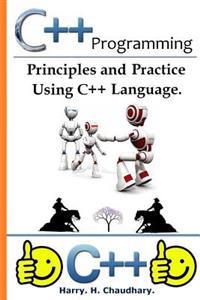 C++ Programming: : Principles and Practice Using C++ Language.