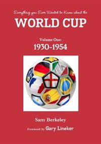 Everything You Ever Wanted to Know About the World Cup. Volume One: 1930-1954