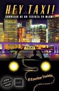 Hey Taxi! Cronicas de Un Taxista En Miami