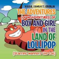 The Adventures (or Misadventures) of Boy and Girl in the Land of Lollipop (Starring Manners the Cat)