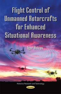 Flight Control of Unmanned Rotorcrafts for Enhanced Situational Awareness