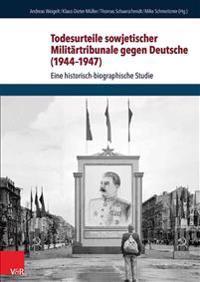 Todesurteile Sowjetischer Militartribunale Gegen Deutsche (1944-1947): Eine Historisch-Biographische Studie