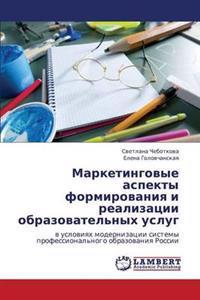 Marketingovye Aspekty Formirovaniya I Realizatsii Obrazovatel'nykh Uslug