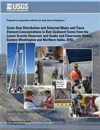 Grain-Size Distribution and Selected Major and Trace Element Concentrations in Bed- Sediment Cores from the Lower Granite Reservoir and Snake and Clea