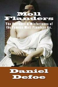 Moll Flanders: The Fortunes & Misfortunes of the Famous Moll Flanders &C.