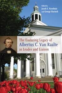 The Enduring Legacy of Albertus C. Van Raalte as Leader and Liaison