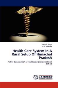 Health Care System in a Rural Setup of Himachal Pradesh