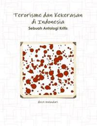 Terorisme Dan Kekerasan Di Indonesia Sebuah Antologi Kritis