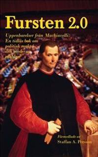 Fursten 2.0 : uppenbarelser från Machiavelli, en tidlös bok om politisk makt i den moderna världen