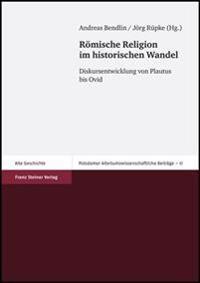 Romische Religion Im Historischen Wandel: Diskursentwicklung Von Plautus Bis Ovid