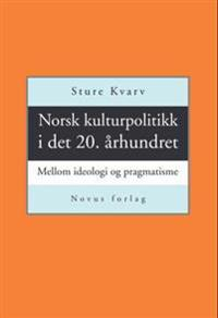 Norsk kulturpolitikk i det 20. århundret - Sture Kvarv pdf epub