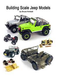 Building Scale Jeep Models: Modifying and Assembling Jeep & 4x4 Model Kits