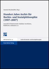 Hundert Jahre Archiv Fur Rechts- Und Sozialphilosophie (1907-2007): Auswahl 14 Bedeutender Aufsatze Von Kelsen, Radbruch, Luhmann U.A.