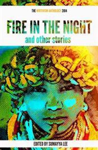 Fire in the Night and Other Stories: The 2014 Writivism Anthology