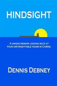 Hindsight: A Unique Memoir of Four Unforgettable Years in Cairns.