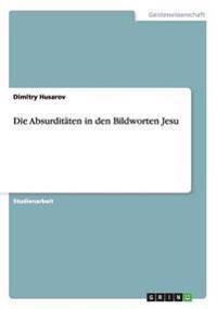 Die Absurditaten in Den Bildworten Jesu