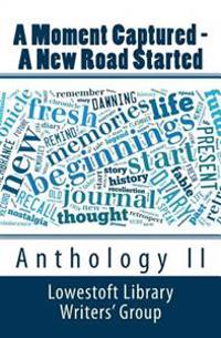 A Moment Captured - A New Road Started: Anthology II
