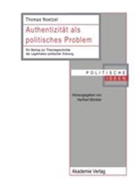 Authentizitat ALS Politisches Problem: Ein Beitrag Zur Theoriegeschichte Der Legitimation Politischer Ordnung