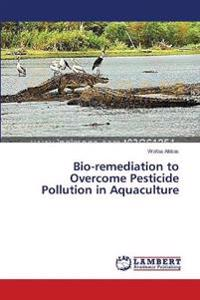 Bio-Remediation to Overcome Pesticide Pollution in Aquaculture
