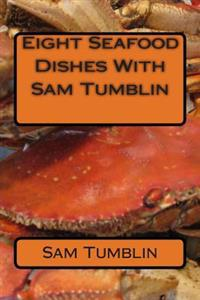 Eight Seafood Dishes with Sam Tumblin