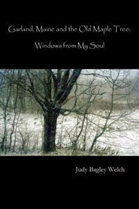 Garland, Maine, and the Old Maple Tree: Windows from My Soul