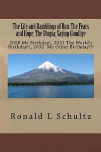 The Life and Ramblings of Ron: The Fears and Hope; The Utopia; Saying Goodbye: 2028 My Birthday!, 2031 the World's Birthday!!, 2032 My Other Birthday