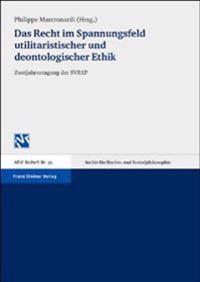Das Recht Im Spannungsfeld Utilitaristischer Und Deontologischer Ethik: Vortrage Der Tagung Der Schweizer Sektion Der Internationalen Vereinigung Fuer