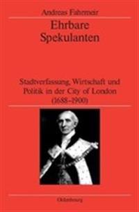 Ehrbare Spekulanten: Stadtverfassung, Wirtschaft Und Politik in Der City of London, 1688-1900