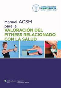 Manual ACSM para la valoracion del fitness relacionado con la salud / ACSM Manual for the Valuation of Health-related Fitness