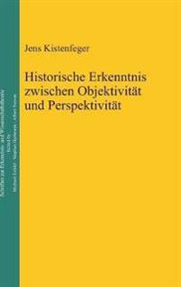 Historische Erkenntnis Zwischen Objektivit t Und Perspektivit t