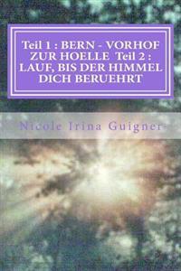 Teil 1: Bern - Vorhof Zur Hoelle Teil 2: Lauf, Bis Der Himmel Dich Beruehrt