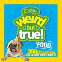 Weird But True Food: 300 Bite-Size Facts about Incredible Edibles