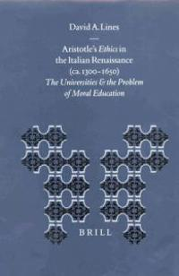 Aristotle's Ethics in the Italian Renaissance Ca. 1300-1650
