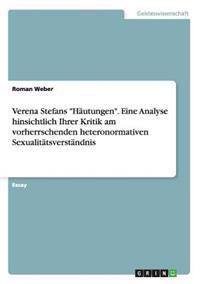 """Verena Stefans """"Hautungen."""" Eine Analyse Hinsichtlich Ihrer Kritik Am Vorherrschenden Heteronormativen Sexualitatsverstandnis"""