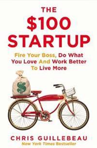 $100 startup - fire your boss, do what you love and work better to live mor