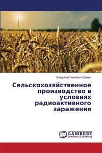 Sel'skokhozyaystvennoe Proizvodstvo V Usloviyakh Radioaktivnogo Zarazheniya