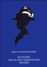 Im Wandel Und in Der Verwandlung Der Zeit: Ein Leben Von 1878 Bis (1963)