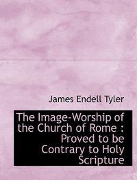 The Image-Worship of the Church of Rome