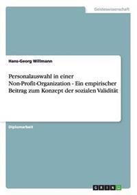 Personalauswahl in Einer Non-Profit-Organization - Ein Empirischer Beitrag Zum Konzept Der Sozialen Validitat