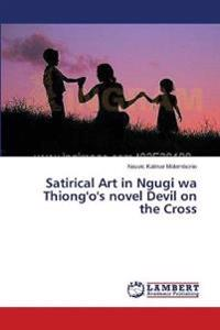 Satirical Art in Ngugi Wa Thiong'o's Novel Devil on the Cross