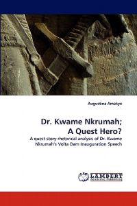 Dr. Kwame Nkrumah; A Quest Hero?