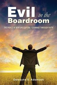 Evil in the Boardroom: The Perils of Venture Capital / Courage Through Faith