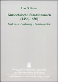 Kursachsische Staatsfinanzen (1456-1656): Strukturen - Verfassung - Funktionseliten